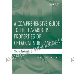 A Comprehensive Guide to the Hazardous Properties of Chemical Substances by Pradyot Patnaik, 9780471714583.
