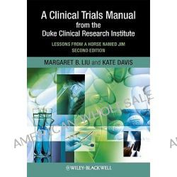 A Clinical Trials Manual from the Duke Clinical Research Institute, Lessons from a Horse Named Jim by Margaret Liu, 9781405195157.