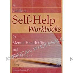 A Guide to Self-Help Workbooks for Mental Health Clinicians and Researchers, Haworth Practical Practice in Mental Health by Luciano L'Abate, 9780789022622.