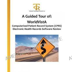 A Guided Tour of, Worldvista Computerized Patient Record System (Cprs) Electronic Health Records Software Review: A Hand