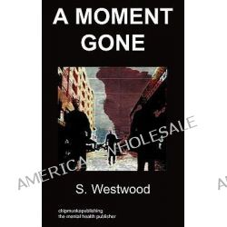 a Moment Gone, Body Dysmorphic Disorder by S Westwood, 9781847478924.