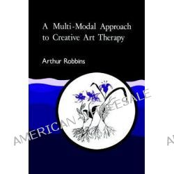 A Multi-modal Approach to Creative Art Therapy by Arthur Robbins, 9781853022623.