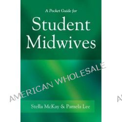 A Pocket Guide for Student Midwives by Stella McKay-Moffat, 9780470019788.