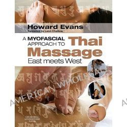 A Myofascial Approach to Thai Massage, East Meets West by Howard Derek Evans, 9780443068140.