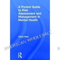 A Pocket Guide to Risk Assessment and Management in Mental Health by Chris Hart, 9780415702584.