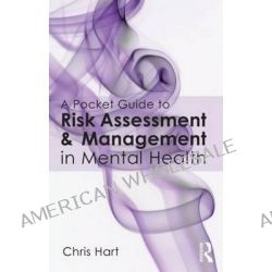A Pocket Guide to Risk Assessment and Management in Mental Health by Chris Hart, 9780415702591.