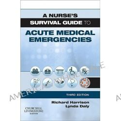 A Nurse's Survival Guide to Acute Medical Emergencies by Richard N. Harrison, 9780702040443.