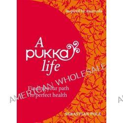 A Pukka Life by Sebastian Pole, 9781844009350.
