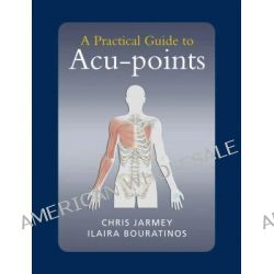 A Practical Guide to Acu-points by Chris Jarmey, 9780954318840.
