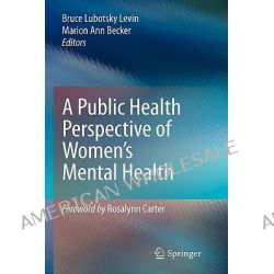 A Public Health Perspective of Women's Mental Health by Bruce Levin, 9781441915252.