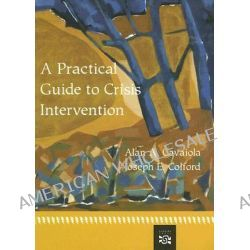 A Practical Guide to Crisis Intervention by Alan A. Cavaiola, 9780618116324.
