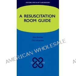 A Resuscitation Room Guide, Oxford Specialist Handbooks by Ashis Banerjee, 9780199298075.