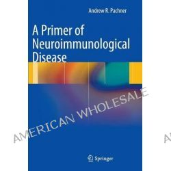 A Primer of Neuroimmunological Disease by Andrew R. Pachner, 9781461421870.