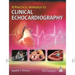A Practical Approach to Clinical Echocardiography by Jagdish S. Mohan, 9789351521402.
