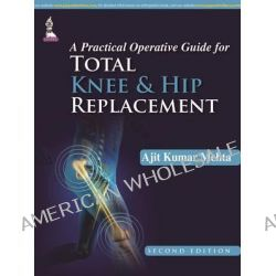 A Practical Operative Guide for Total Knee and Hip Replacement by Ajit Kumar Mehta, 9789351524823.