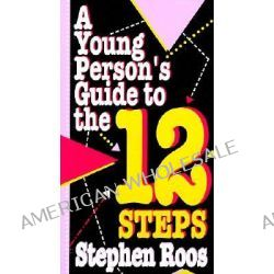 A Young Person's Guide to the Twelve Steps by Stephen Roos, 9780894868511.