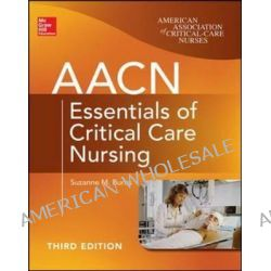 AACN Essentials of Critical Care Nursing by Suzanne M. Burns, 9780071822794.