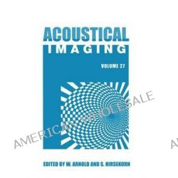Acoustical Imaging, Volume 27 by Walter K. Arnold, 9789048166527.