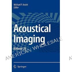 Acoustical Imaging, Acoustical Imaging by Michael P. Andre, 9781402057205.