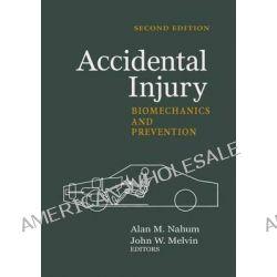 Accidental Injury, Biomechanics and Prevention by Alan M. Nahum, 9781441931689.