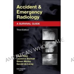 Accident and Emergency Radiology, A Survival Guide by Nigel Raby, 9780702042324.