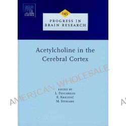 Acetylcholine in the Cerebral Cortex, Acetylcholine in the Cerebral Cortex by Laurent Descarries, 9780444511256.