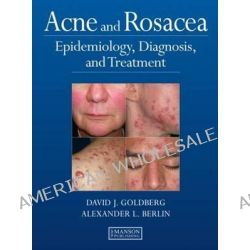 Acne and Rosacea, Epidemiology, Diagnosis and Treatment by David J. Goldberg, 9781840761504.