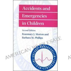 Accidents and Emergencies in Children, Oxford Handbook in Emergency Medicine by Rosemary J. Morton, 9780192627193.