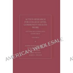 Action Research for College Community Health Work: Volume 11, Getting Out, Going into and Giving Back by Richard A. Schmuck, 9781936320837.
