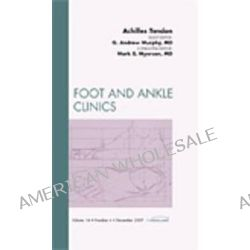 Achilles Tendon, an Issue of Foot and Ankle Clinics, Clinics: Orthopedics Ser. by G. Andrew Murphy, 9781437712186.