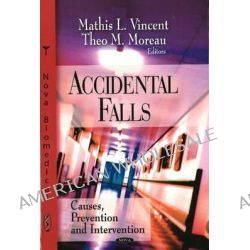 Accidental Falls : Causes, Preventions and Interventions, Causes, Preventions and Interventions by Paolo S. Greco, 9781604567663.