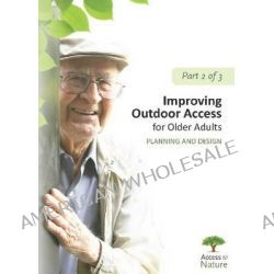 Access to Nature, Part 2: Improving Outdoor Access for Older Adults, Planning and Design by Susan Rodiek, 9781938870286.