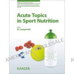 Acute Topics in Sport Nutrition by Manfred Lamprecht, 9783805599924.