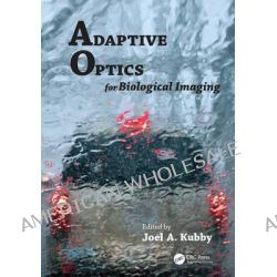 Adaptive Optics for Biological Imaging by Joel A. Kubby, 9781439850183.