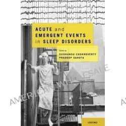Acute and Emergent Events in Sleep Disorders by Sudhansu Chokroverty, 9780195377835.