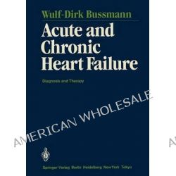 Acute and Chronic Heart Failure by Wulf-Dirk Bussmann, 9783642648908.