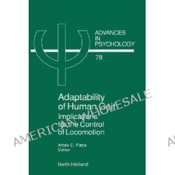 Adaptability of Human Gait, Implications for the Control of Locomotion by A.E. Patla, 9780444883643.