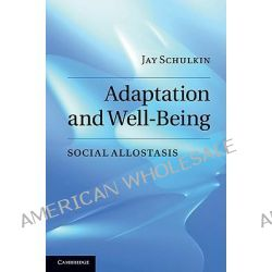 Adaptation and Well-Being, Social Allostasis by Jay Schulkin, 9780521509923.