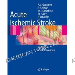 Acute Ischemic Stroke, Imaging and Intervention by R.Gilberto Gonzalez, 9783642064425.