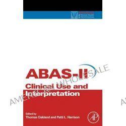 Adaptive Behavior Assessment System-II, Clinical Use and Interpretation by Thomas Oakland, 9780123735867.