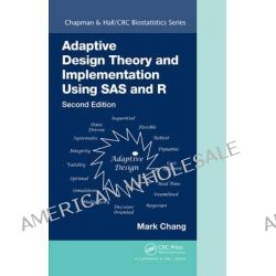 Adaptive Design Theory and Implementation Using SAS and R, Second Edition by Mark Chang, 9781482256598.