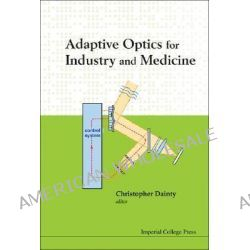 Adaptive Optics for Industry and Medicine : Proceedings of the Sixth International Workshop, Proceedings of the Sixth International Workshop by Christopher Dainty, 9781848161108.