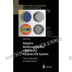 Adaptive Multilevel Solution on Nonlinear Parabolic PDE Systems : Theory, Algorithm and Applications, Theory, Algorithm and Applications by Jens Lang, 9783540679004.
