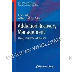 Addiction Recovery Management, Theory, Research and Practice by John F. Kelly, 9781603279598.