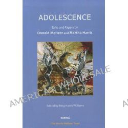 Adolescence, Talks and Papers by Donald Meltzer and Martha Harris by Donald Meltzer, 9781780490113.