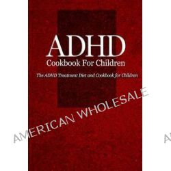 ADHD Cookbook for Children, The ADHD Treatment Diet and Cookbook for Children by Naturalcure Press, 9781500337445.