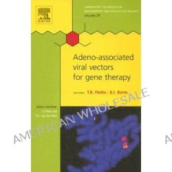 Adeno-associated Virus Vectors for Gene Therapy, Adeno-associated Virus Vectors for Gene Therapy by Terence R. Flotte, 9780444519498.