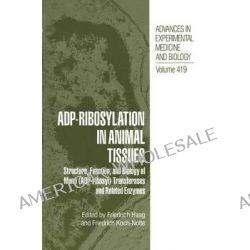 ADP-Ribosylation in Animal Tissues, Structure, Function, and Biology of Mono (ADP-Ribosyl) Transferases and Related Enzymes by Friedrich Haag, 9781461346524.