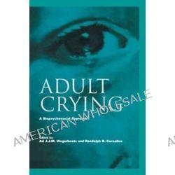 Adult Crying, A Biopsychosocial Approach by A. J. J. M. Vingerhoets, 9780415645720.