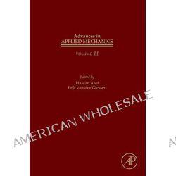 Advances in Applied Mechanics, Vol. 44 by Erik van der Giessen, 9780123808783.